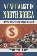 Against the grain: A Capitalist In North Korea by Felix Abt.