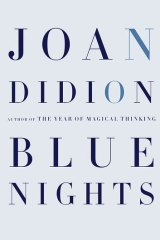 <i>Blue Nights</i>, by Joan Didion (Fourth Estate, $27.99).