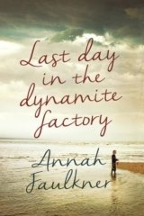 <i>Last Day in the Dynamite Factory</i>, by Annah Faulkner.