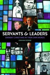 SERVANTS AND LEADERS: Eminent Christians in their Own Words. By Graham Downie. Halstead Press.