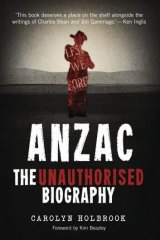 Examination: <i>Anzac: The Unauthorised Biography</i> by Carolyn Holbrook is impressive in its breadth.