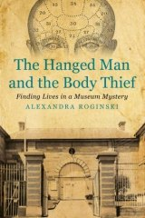 The Hanged Man and the Body Thief, by Alexandra Roginski.