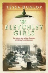 <i>The Bletchley Girls</i> By Tessa Dunlop