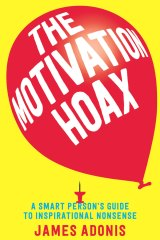 James Adonis is the author of The Motivation Hoax: A Smart Person's Guide to Inspirational Nonsense.