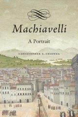 Political realism: Christopher Celenza's <i>Machiavelli</i>.