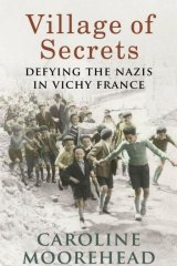 Vichy France: Caroline Moorehead's Village of Secrets is informed and intelligent.