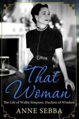 <i>That Woman: the life and times of Wallis Simpson</i> by Anna Sebba (Weidenfeld & Nicolson, $35).