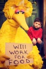 """Will work for food"" ... Big Bird."