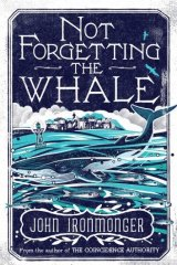 <i>Not Forgetting the Whale</i>, by John Irongmonger.