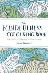 The Mindfulness Colouring Book by Emma Farrarons.