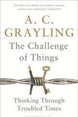 The Challenge of Things, by  A. C. Grayling.