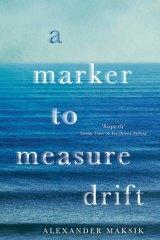 <em>A Marker to Measure Drift</em> by Alexander Maksik.