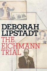 <i>The Eichmann Trial</i> by Deborah E. Lipstadt (Doubleday, $45).