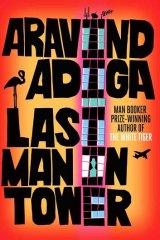 <i>Last Man in Tower</i> by Aravind Adiga (Atlantic Books, $32.99).