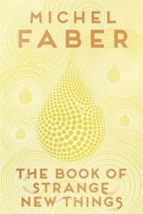 Final tribute: <i>The Book of Strange Things</i>, by Michel Faber.