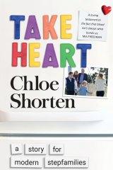 Take Heart: A story for modern stepfamilies. By Chloe Shorten.