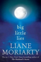 Conflict in a small community: Liane Moriarty's novel explores the secrets of a group of parents.