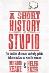 <i>A Short History of Stupid</i>, by Bernard Keane and Helen Razer.