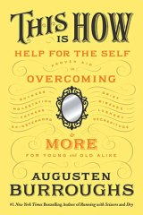 <em>This is How</em> by Augusten Burroughs. Picador Australia, $27.99.