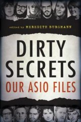 Claims of incompetence: Dirty Secrets: Our ASIO Files, edited by Meredith Burgmann.
