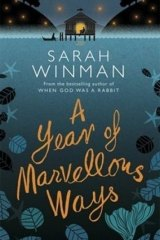 A Year of Marvellous Ways, by  Sarah Winman.