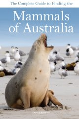 The Complete Guide to Finding the Mammals of Australia, by  David Andrew. CSIRO Publishing. $49.95
