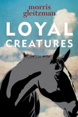 Loyal Creature, by Morris Gleitzman.