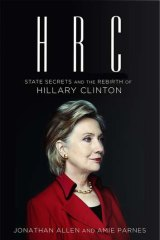 <i>HRC: State Secrets and the Rebirth of Hillary Clinton</i>, by Jonathan Allen and Amie Parnes.