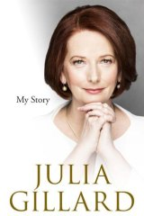<i>My Story</i>: In her new memoir, Julia Gillard cites gender as one of three factors that differentiate her from her prime ministerial predecessors.