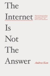 <i>The Internet is Not the Answer</i>, by Andrew Keen.