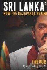 Horror: Sri Lanka's Secrets: How the Rajapaksa Regime gets away with murder, by Trevor Grant.