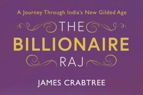 """The Billionaire Raj: a Journey through India's New Gilded Age"", by James Crabtree, is published by Oneworld (July 2018)."