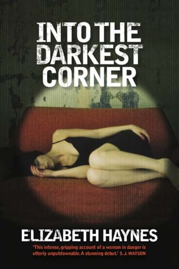 <em>Into the Darkest Corner</em> by Elizabeth Haynes. Text Publishing, $29.95.