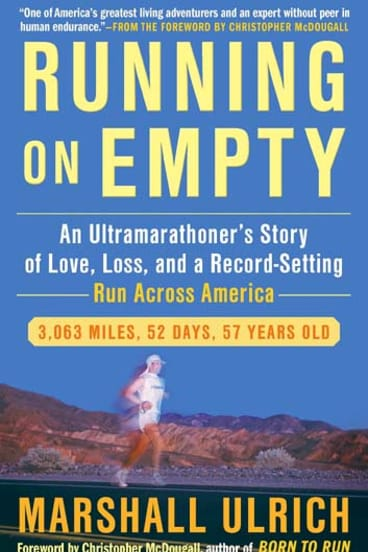 <i>Running on Empty: An Ultramarathoner's Story of Love, Loss, and a Record-Setting Run Across America</i>, by Marshall Ulrich (Avery, $29.95).
