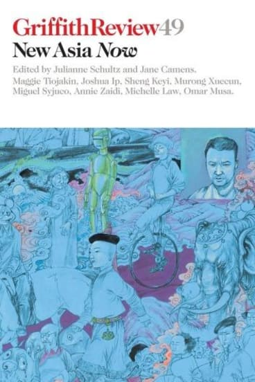 <i>Griffith Review 49: New Asia Now</i>, edited by Julianne Schultz and Jane Camens.
