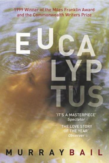 Murray Bail's Miles Franklin and Commonwealth Prize-winning novel, <i>Eucalyptus</i>.