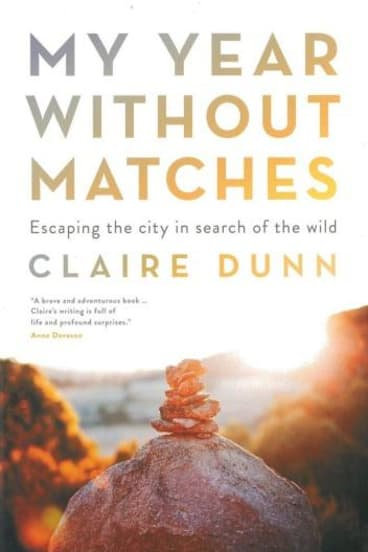My Year Without Matches, by Claire Dunn.