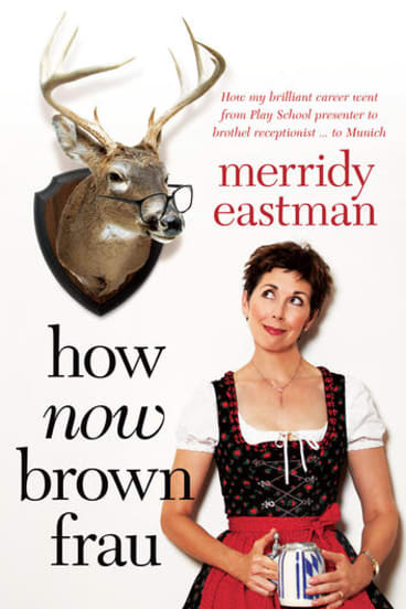 <i>How Now Brown Frau</i>, by Merridy Eastman (Allen & Unwin, $27.99).