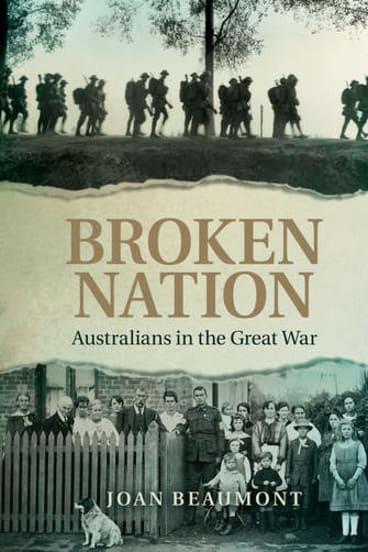 <i>Broken Nation: Australians in the Great War</i> by Joan Beaumont.
