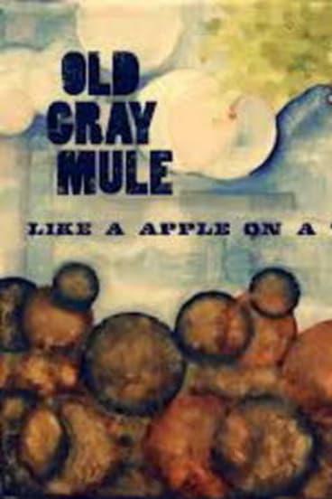 Old Gray Mule, <i> Like A Apple On A Tree</i>