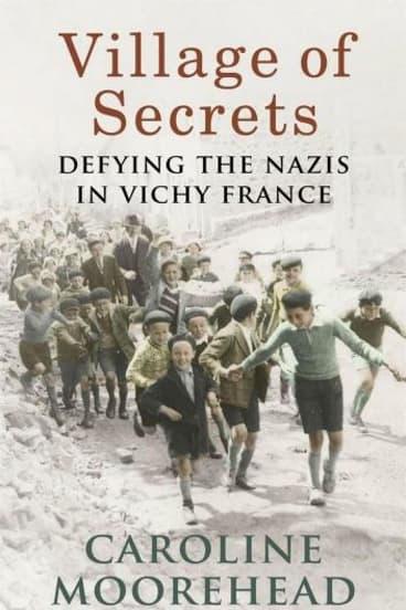 Vichy France: Caroline Moorehead's Village of Secrets is informed and intelligent.