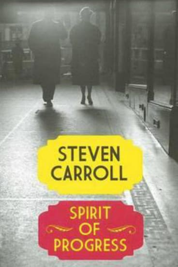 <i>Spirit of Progress</i> by Steven Carroll (Fourth Estate, $29.99).