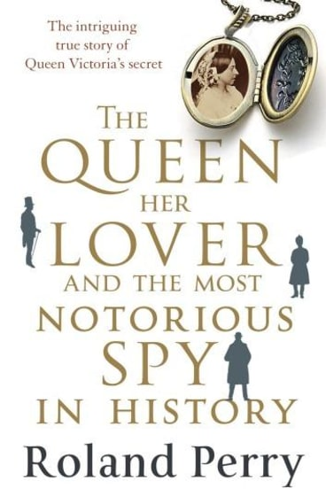 <i>The Queen, Her Lover and the Most Notorious Spy in History</i>.