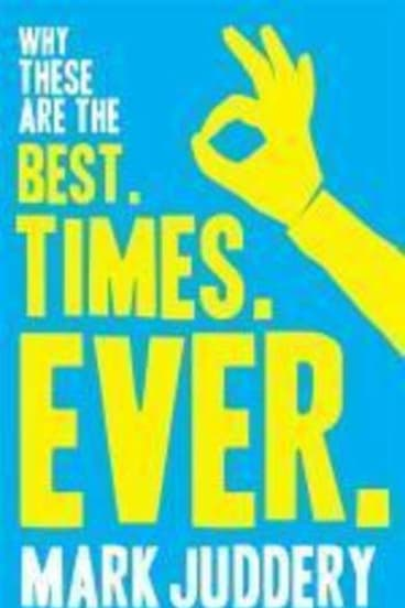 <I>Best. Times. Ever </I>by Mark Juddery.