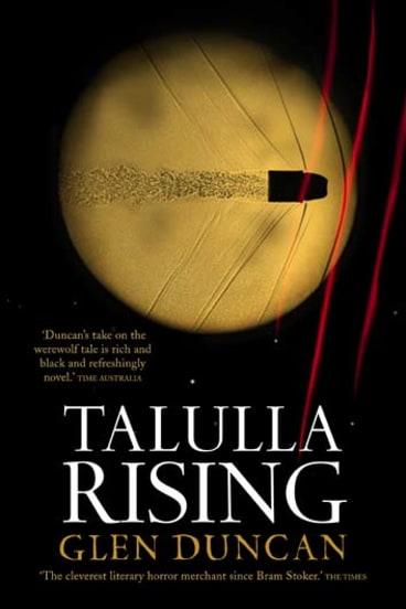 <em>Talulla Rising</em> by Glen Duncan. Text, $22.95.