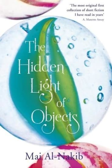 <i>The Hidden Light of Objects</i>, by Mai Al-Nakib, is a striking collection of short fiction, says reviewer Peter Pierce.