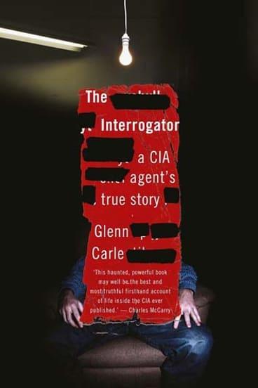 <i>The Interrogator: A CIA Agent's True Story</i>, by Glenn Carle (Scribe, $32.95)