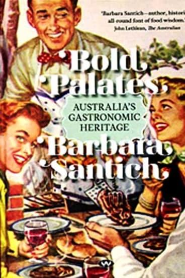 <em>Bold Palates</em> by Barbara Santich. Wakefield Press, $49.95.