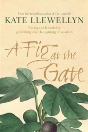 <i>A Fig at the Gate</i> by Kate Llewellyn.