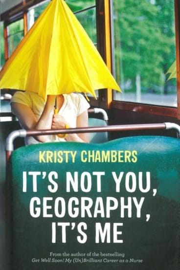 Candid memoir: <i>It's Not You Geography, It's Me</i> by Kristy Chambers.